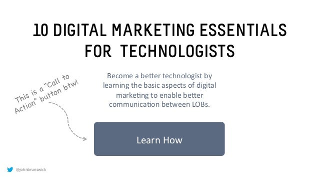 @johnbrunswick 10 DIGITAL MARKETING ESSENTIALS FOR TECHNOLOGISTS Learn	   How	    Become	   a	   be.er	   technologist	   ...