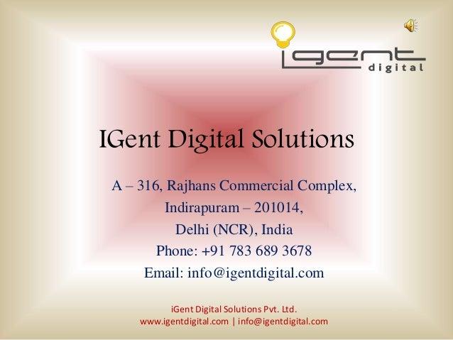 IGent Digital Solutions A – 316, Rajhans Commercial Complex, Indirapuram – 201014, Delhi (NCR), India Phone: +91 783 689 3...