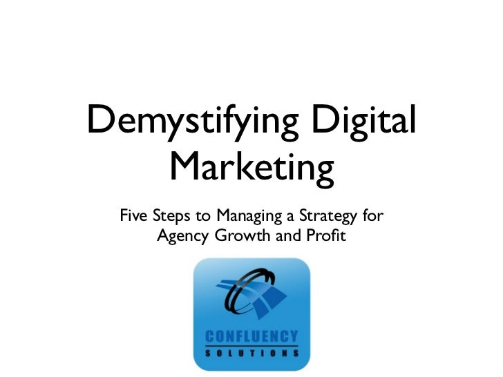 Demystifying Digital   Marketing  Five Steps to Managing a Strategy for        Agency Growth and Profit