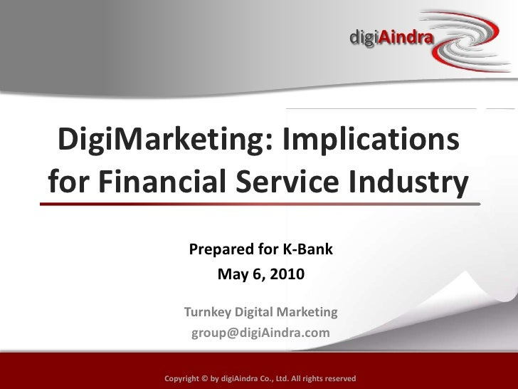 DigiMarketing: Implications for Financial Service Industry<br />Prepared for K-Bank<br />May 6, 2010<br />Turnkey Digital ...