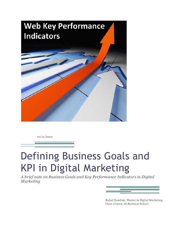 10/12/2009     Defining Business Goals and KPI in Digital Marketing A brief note on Business Goals and Key Performance Ind...