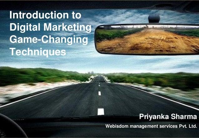 Introduction to Digital Marketing Game-Changing Techniques Priyanka Sharma Webisdom management services Pvt. Ltd.
