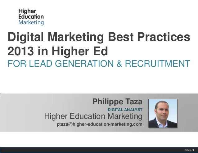 Digital Marketing Best Practices for Higher Ed 2013FOR LEAD GENERATION AND RECRUITMENTSlide 1Philippe TazaDIGITAL ANALYSTH...