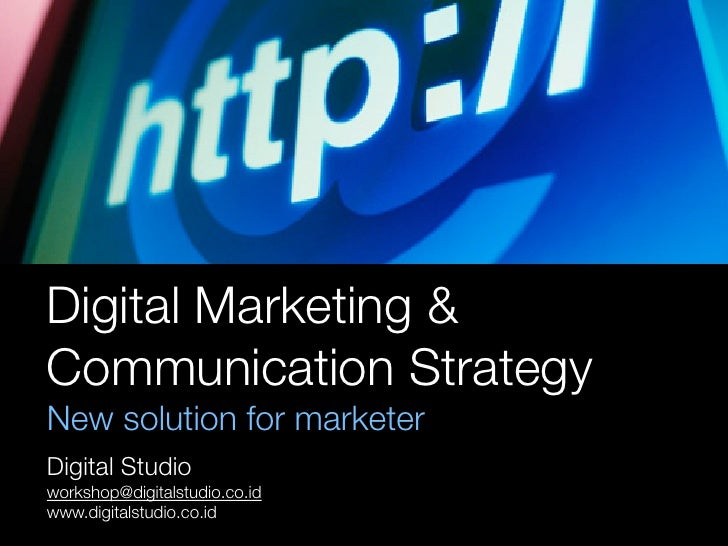 Digital Marketing & Communication Strategy New solution for marketer Digital Studio workshop@digitalstudio.co.id www.digit...