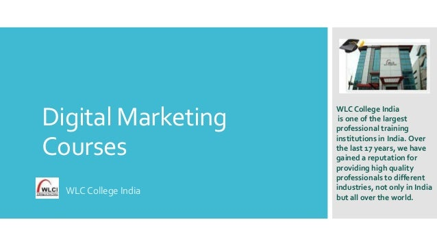 Digital Marketing Courses WLC College India  WLC College India is one of the largest professional training institutions in...