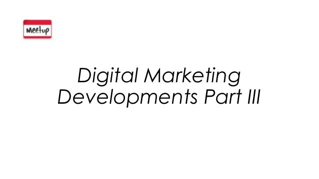 Digital Marketing Developments Part III