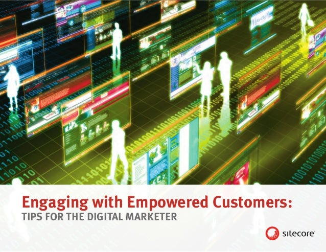 Engaging with Empowered Customers:TIPS FOR THE DIGITAL MARKETER