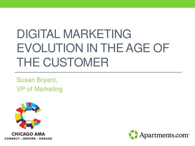 DIGITAL MARKETING EVOLUTION IN THE AGE OF THE CUSTOMER Susan Bryant, VP of Marketing