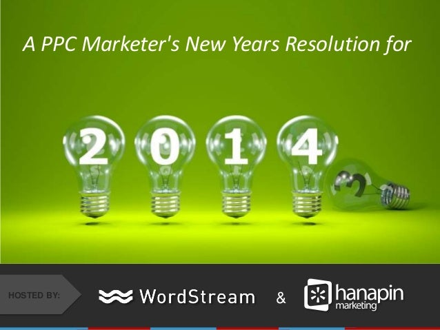 A PPC Marketer's New Years Resolution for  HOSTED BY:  &