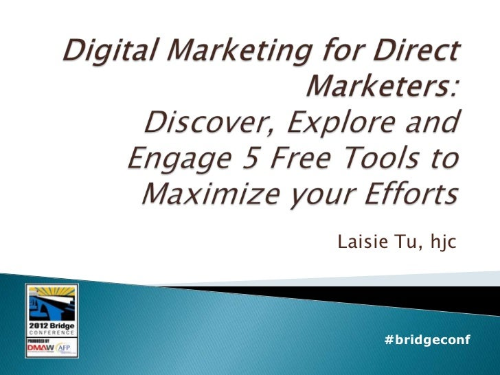 Digital Marketing for Direct Marketers: Discover, Explore and Engage 5 Free Tools to Maximize your Efforts