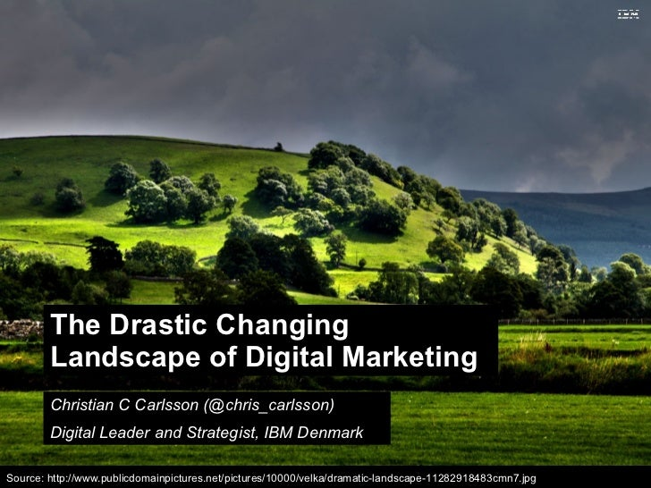 The Drastic Changing        Landscape of Digital Marketing        Christian C Carlsson (@chris_carlsson)        Digital Le...