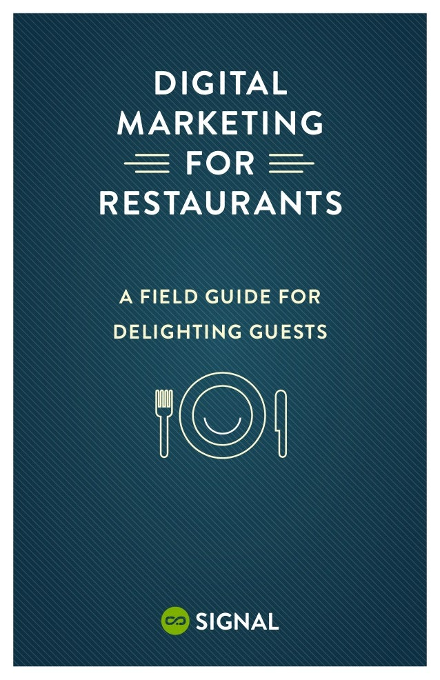 Digital Marketing    ForRestaurantsA Field Guide forDelighting Guests      signal        1
