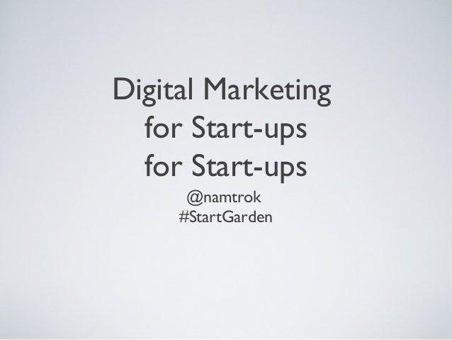 Digital Marketing  for Start-ups  for Start-ups      @namtrok     #StartGarden