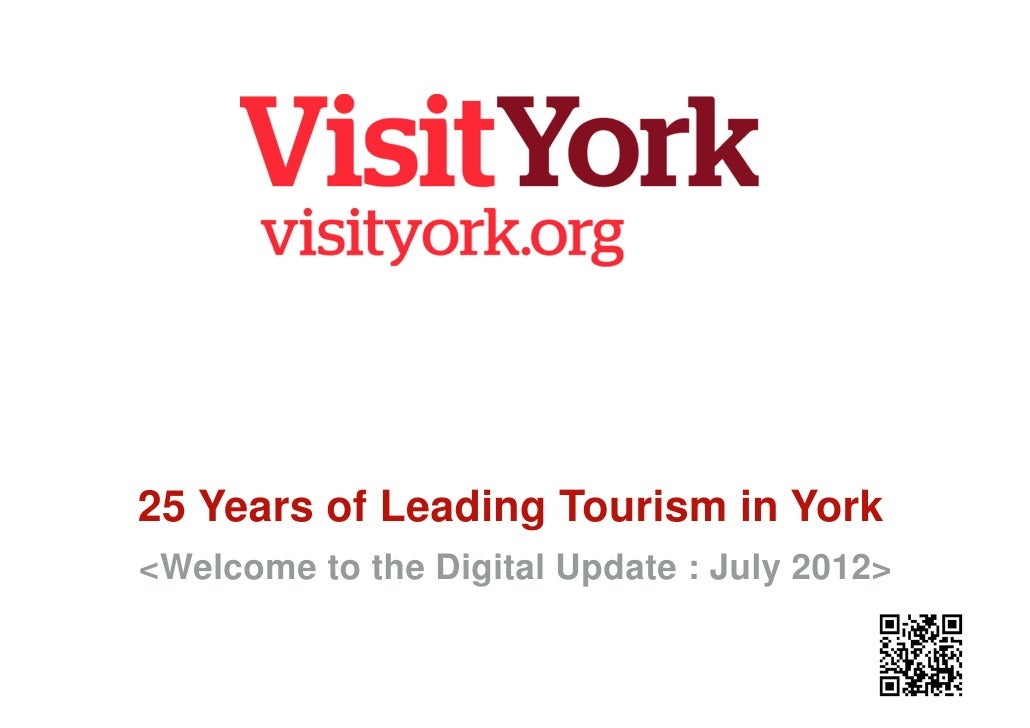 25 Years of Leading Tourism in York<Welcome to the Digital Update : July 2012>