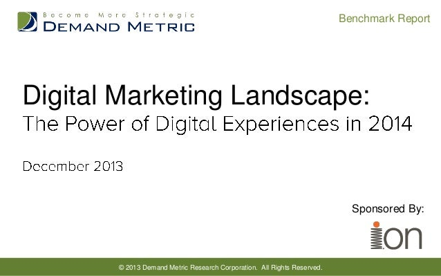 Benchmark Report  Digital Marketing Landscape:  Sponsored By:  © 2013 Demand Metric Research Corporation. All Rights Reser...