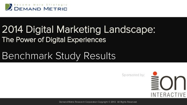 2014 Digital Marketing Landscape: The Power of Digital Experiences  Benchmark Study Results Sponsored by:  ! Demand Metric...