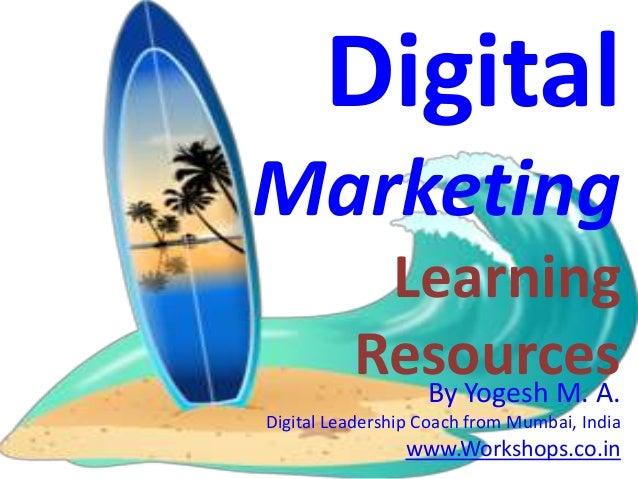 DigitalMarketing           Learning          Resources            By Yogesh M. A.Digital Leadership Coach from Mumbai, Ind...