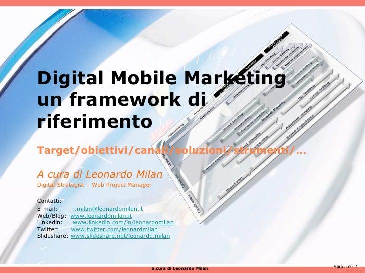 Digital Marketinge Mobile oltre il WEB 2.0Target/obiettivi/canali/soluzioni/strumenti/…A cura di Leonardo MilanDigital Str...