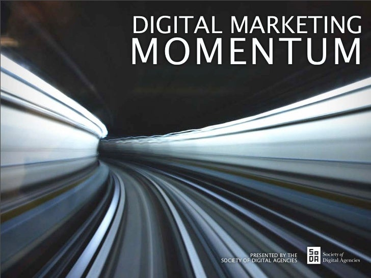 DIGITAL MARKETING MOMENTUM                     PRESENTED BY THE       SOCIETY OF DIGITAL AGENCIES