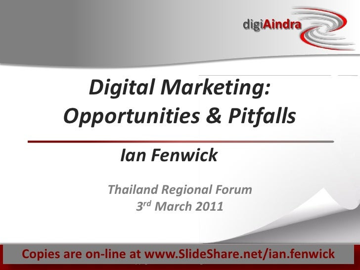 digiAindra          Digital Marketing:        Opportunities & Pitfalls                   Ian Fenwick                Thaila...