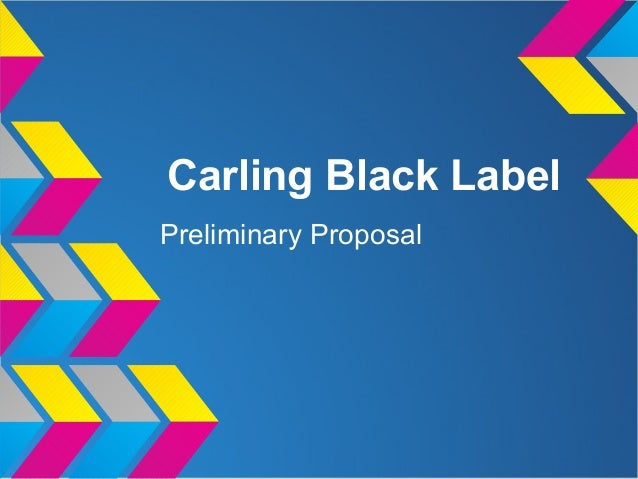 Carling Black Label Preliminary Proposal