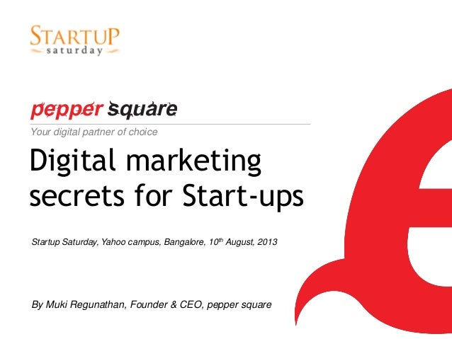 1 Digital marketing secrets for Start-ups Your digital partner of choice Startup Saturday, Yahoo campus, Bangalore, 10th A...