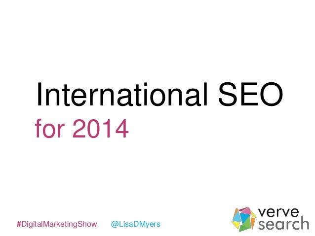 International SEO for 2014  #DigitalMarketingShow  @LisaDMyers