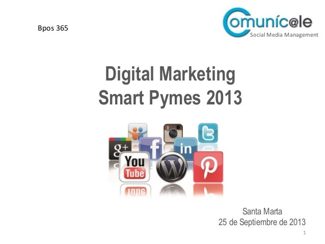 Digital Marketing Smart Pymes 2013 1 Santa Marta 25 de Septiembre de 2013 Social Media Management Bpos 365