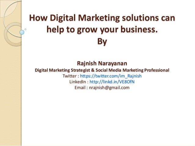 How Digital Marketing solutions can   help to grow your business.                By                     Rajnish Narayanan ...