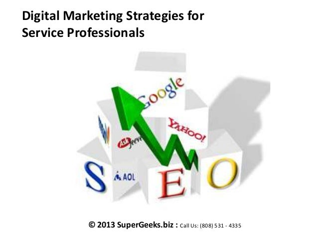 Digital Marketing Strategies for Service Professionals  © 2013 SuperGeeks.biz : Call Us: (808) 531 - 4335