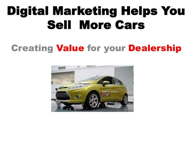 Digital Marketing Helps You       Sell More CarsCreating Value for your Dealership