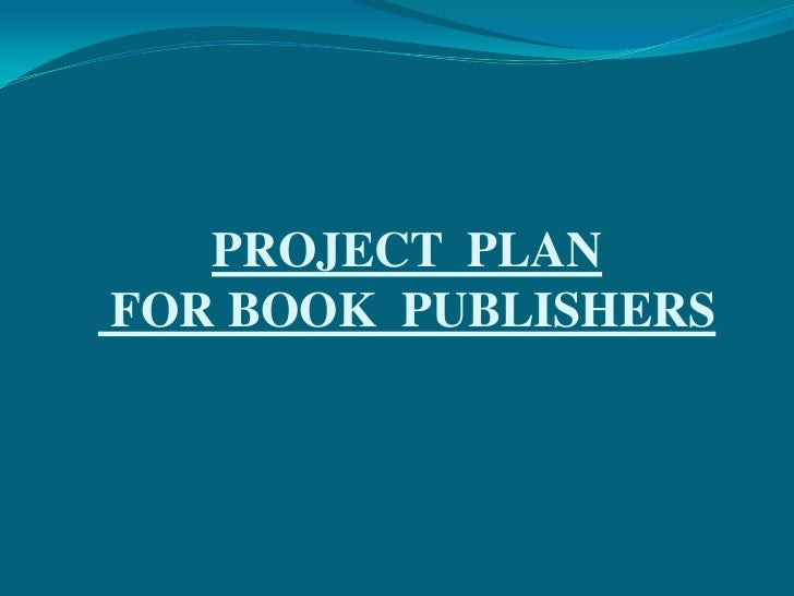 PROJECT PLANFOR BOOK PUBLISHERS