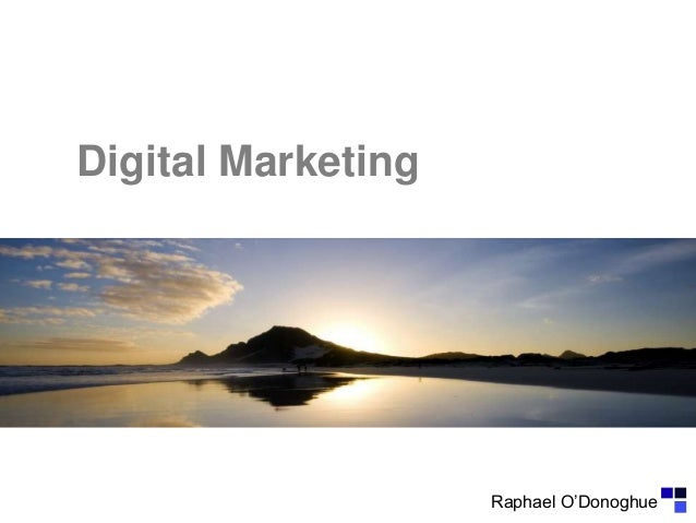 Digital Marketing  Raphael O'Donoghue