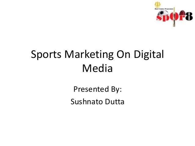 Sports Marketing On Digital Media Presented By: Sushnato Dutta