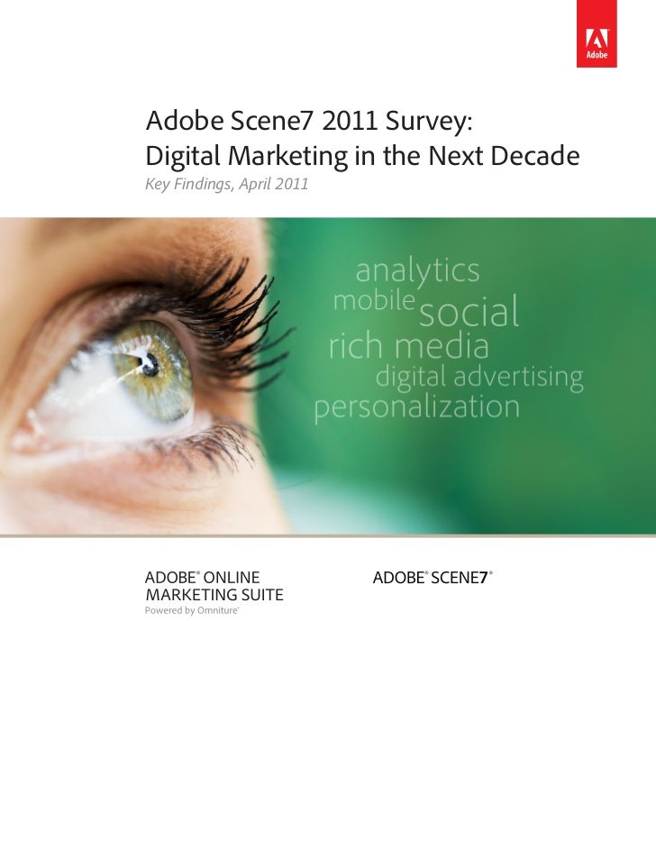 Adobe Scene7 2011 Survey:Digital Marketing in the Next DecadeKey Findings, April 2011