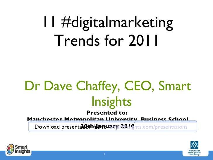 11 #digitalmarketing Trends for 2011 Dr Dave Chaffey, CEO, Smart Insights Presented to:  Manchester Metropolitan Universit...