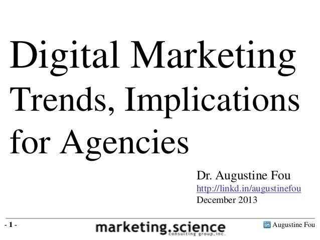 Augustine Fou- 1 - Digital Marketing Trends, Implications for Agencies - 1 - Dr. Augustine Fou http://linkd.in/augustinefo...