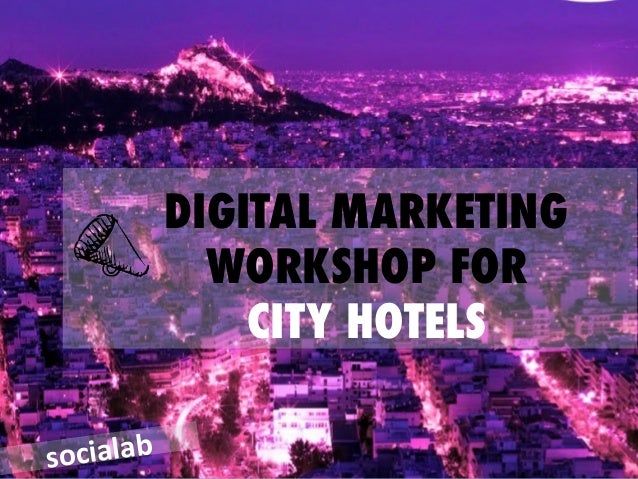 Digital marketing workshop for city hotels for slideshare