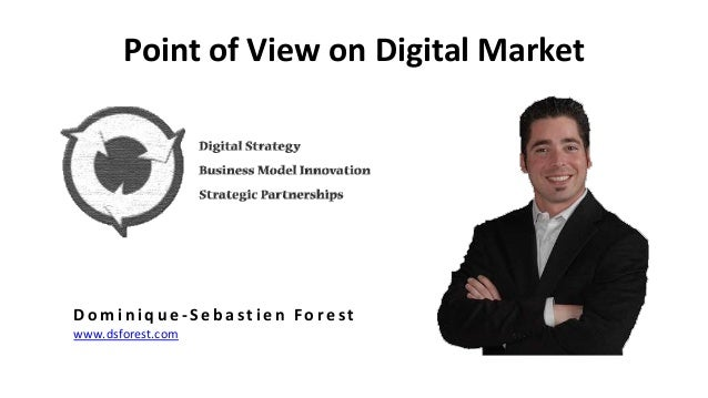 Point of View on Digital MarketD o m i n i q u e - S e b a s t i e n F o r e s twww.dsforest.com