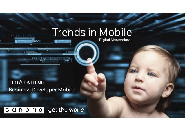 Trends in Mobile Digital Masterclass  Tim Akkerman Business Developer Mobile