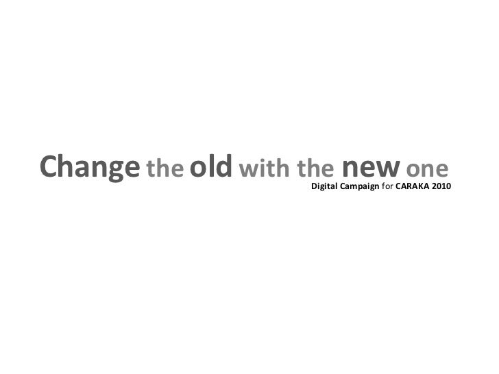 Change   the   old   with the  new   one Digital Campaign  for  CARAKA 2010