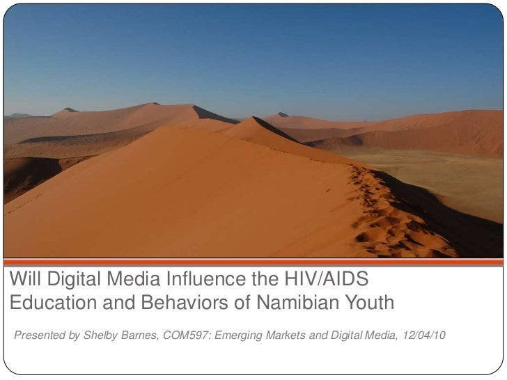 Will Digital Media Influence the HIV/AIDSEducation and Behaviors of Namibian Youth<br />Presented by Shelby Barnes, COM597...