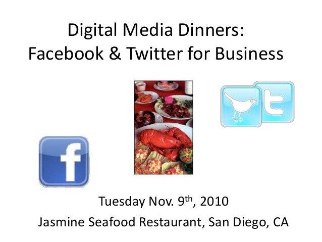 Digital Media Dinners: Facebook & Twitter for Business Tuesday Nov. 9th, 2010 Jasmine Seafood Restaurant, San Diego, CA