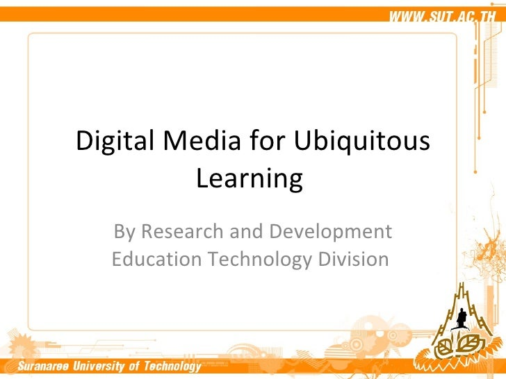 Digital Media for Ubiquitous Learning   By Research and Development Education Technology Division