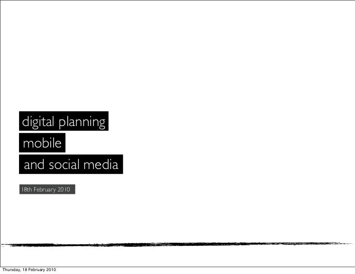 digital planning          mobile          and social media         18th February 2010     Thursday, 18 February 2010
