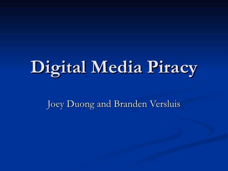 Digital Media Piracy Joey Duong and Branden Versluis