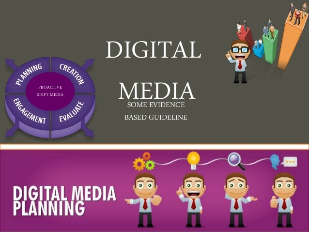 DIGITAL PROACTIVESHIFT MEDIA               MEDIA                SOME EVIDENCE               BASED GUIDELINE