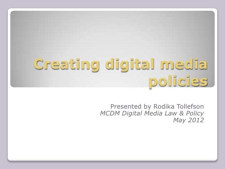 Creating digital media               policies          Presented by Rodika Tollefson        MCDM Digital Media Law & Polic...