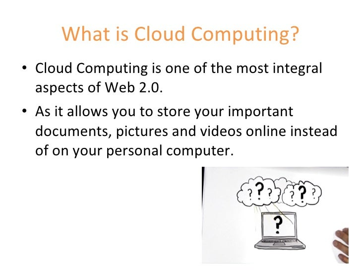 What is Cloud Computing? <ul><li>Cloud Computing is one of the most integral aspects of Web 2.0. </li></ul><ul><li>As it a...