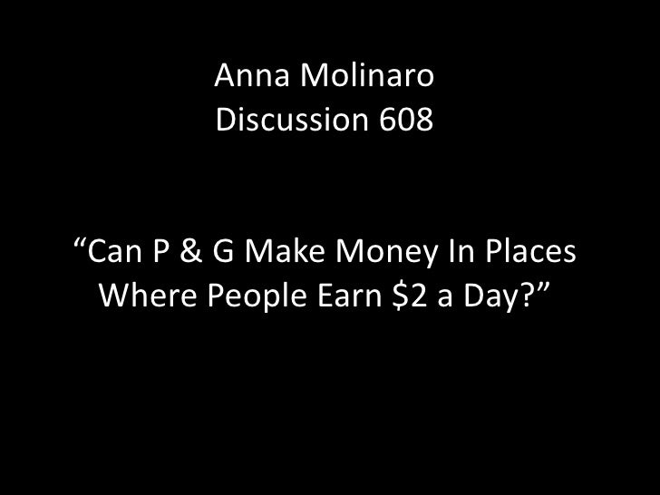 "Anna Molinaro        Discussion 608""Can P & G Make Money In Places  Where People Earn $2 a Day?"""